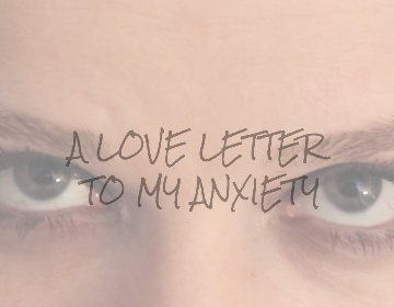 Close up of eyes with a text that reads: A Love Letter to My Anxiety.